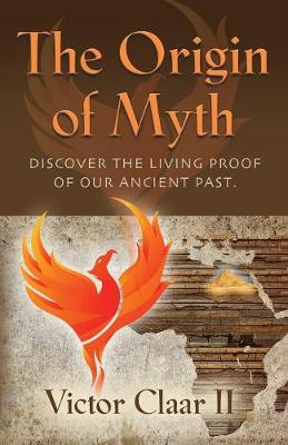 The Origin of Myth: Discover the Living Proof of Our Ancient Past - Vol. 1 (Paperback)