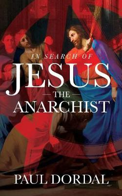 In Search of Jesus the Anarchist (Paperback)