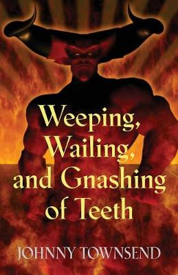 Weeping, Wailing, and Gnashing of Teeth (Paperback)