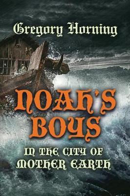 Noah's Boys in the City of Mother Earth (Paperback)