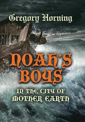 Noah's Boys in the City of Mother Earth (Hardback)