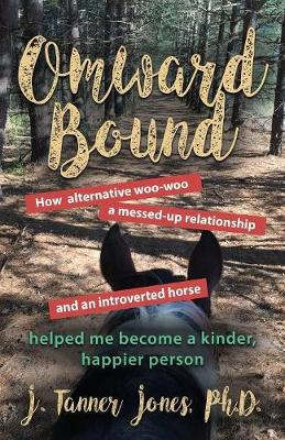 Omward Bound: How Alternative Woo-Woo, a Messed-Up Relationship and an Introverted Horse Helped Me Become a Kinder, Happier Person (Paperback)