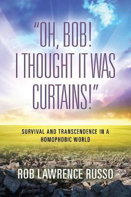 Oh, Bob! I Thought It Was Curtains! Survival and Transcendence in a Homophobic World (Paperback)