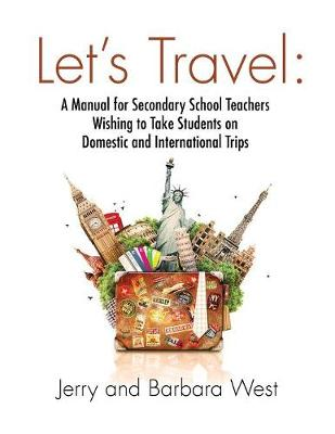 Let's Travel: A Manual for Secondary School Teachers Wishing to Take Students on Domestic and International Trips (Paperback)