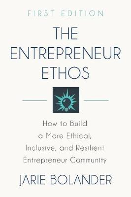 The Entrepreneur Ethos: How to Build a More Ethical, Inclusive, and Resilient Entrepreneur Community (Paperback)