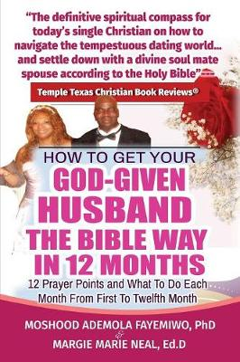 How to Get Your God-Given Husband the Bible Way in 12 Months: 12 Prayer Points and What to Do Each Month from First to Twelfth Month (Paperback)