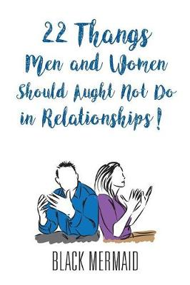 22 Thangs Men and Women Should Aught Not Do in Relationships! (Paperback)