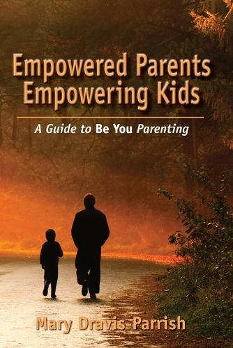Empowered Parents Empowering Kids (Paperback)