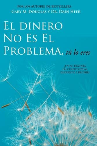 El Dinero No Es El Problema, Tu Lo Eres - Money Is Not the Problem Spanish (Paperback)