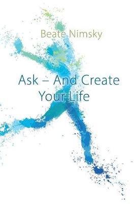 Ask and Create Your Life (Paperback)