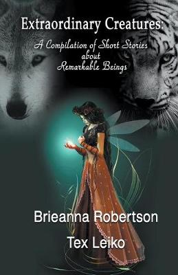 Extraordinary Creatures: A Compilation of Short Stories about Remarkable Beings (Paperback)