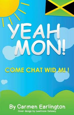 Yeah Mon!: Come Chat Wid Mi! (Paperback)