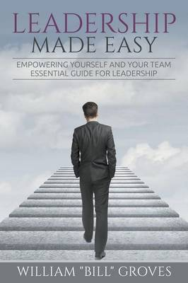 Leadership Made Easy: Empowering Yourself and Your Team - Essential Guide for Leadership (Paperback)