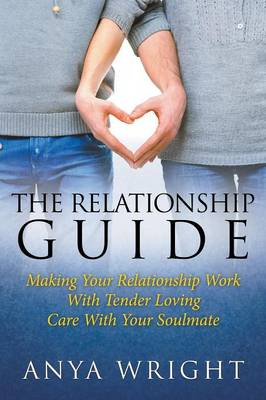 The Relationship Guide: Making Your Relationship Work with Your Soulmate (Paperback)