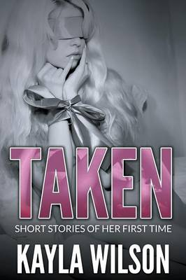 Taken: Short Stories of Her First Time (Paperback)