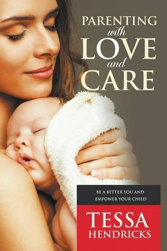 Parenting with Love and Care- Be a Better You and Empower Your Child (Paperback)