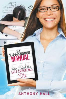 The Self-Improvement Manual: How to Heal the Self-Defeating You (Paperback)