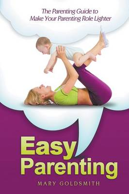 Easy Parenting: The Parenting Guide to Make Your Parenting Role Lighter (Paperback)