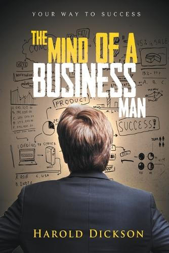 The Mind of a Business Man: Your Way to Success (Paperback)