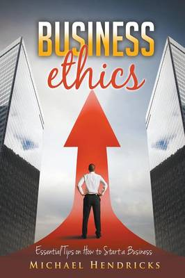 Business Ethics: Essential Tips on How to Start a Business (Paperback)