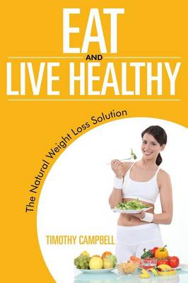 Eat and Live Healthy: The Natural Weight Loss Solution (Paperback)