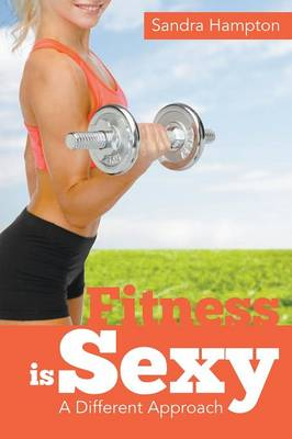 Fitness Is Sexy: A Different Approach (Paperback)