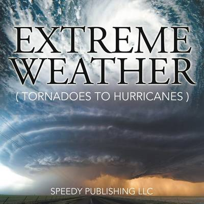 Extreme Weather (Tornadoes to Hurricanes) (Paperback)