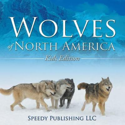 Wolves of North America (Kids Edition) (Paperback)