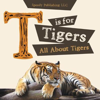T Is for Tigers (All about Tigers) (Paperback)