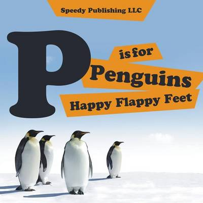 P Is for Penguins Happy Flappy Feet (Paperback)
