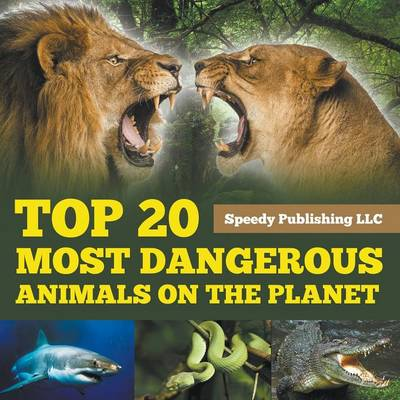 Top 20 Most Dangerous Animals on the Planet (Paperback)