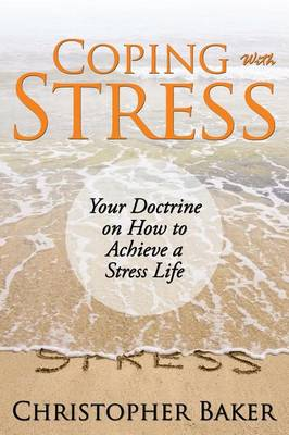 Coping with Stress: Your Doctrine on How to Achieve a Stress Life (Paperback)