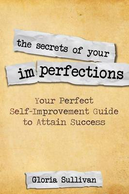 The Secrets of Your Imperfections: Your Perfect Self-Improvement Guide to Attain Success (Paperback)