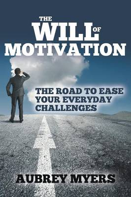 The Will of Motivation: The Road to Ease Your Everyday Challenges (Paperback)