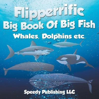 Flipperrific Big Book of Big Fish (Whales, Dolphins Etc) (Paperback)