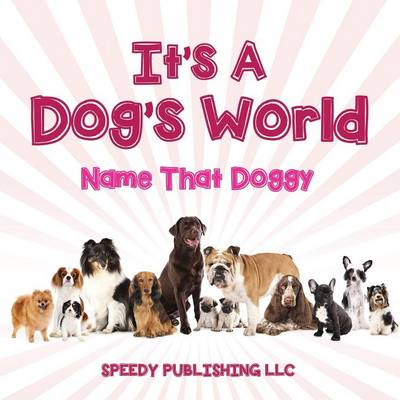 Its a Dogs World (Name That Doggy) (Paperback)