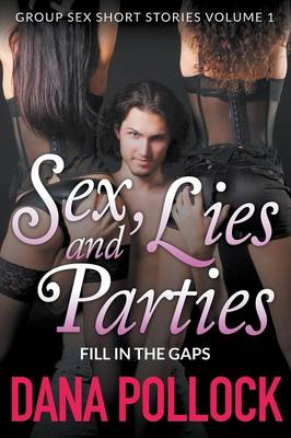 Sex Lies and Parties: Fill in the Gaps (Group Sex Short Stories Volume 1) (Paperback)