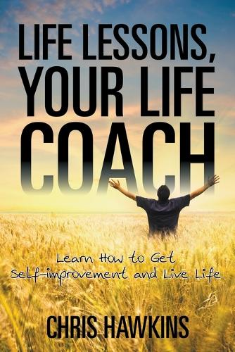 Life Lessons, Your Life Coach: Learn How to Get Self-Improvement and Live Life (Paperback)