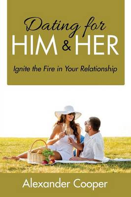 Dating for Him & Her: Ignite the Fire in Your Relationship (Paperback)