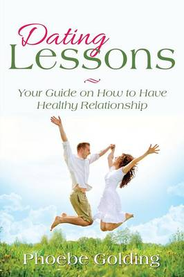 Dating Lessons: Your Guide on How to Have Healthy Relationship (Paperback)