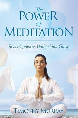 The Power of Meditation: Real Happiness Within Your Grasp (Paperback)