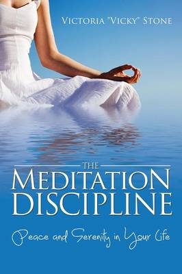 The Meditation Discipline: Peace and Serenity in Your Life (Paperback)