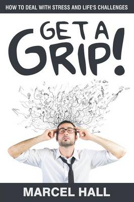 Get a Grip!: How to Deal with Stress and Life's Challenges (Paperback)
