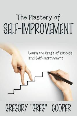 The Mastery of Self-Improvement: Learn the Craft of Success and Self-Improvement (Paperback)