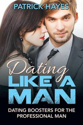 Dating Like a Man: Dating Boosters for the Professional Man (Paperback)