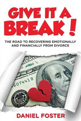 Give It a Break!: The Road to Recovering Emotionally and Financially from Divorce (Paperback)