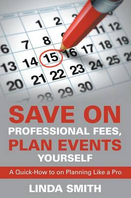 Save on Professional Fees, Plan Events Yourself: A Quick-How to on Planning Like a Pro (Paperback)