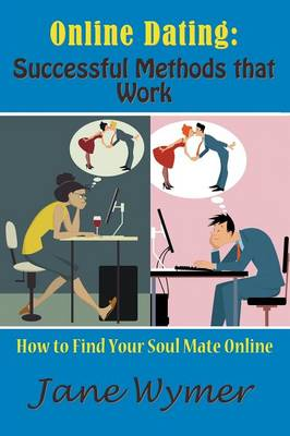 Online Dating: Successful Methods That Work: How to Find Your Soul Mate Online (Paperback)