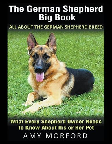 The German Shepherd Big Book: All about the German Shepherd Breed (Large Print): What Every Shepherd Owner Needs to Know about His or Her Pet (Paperback)