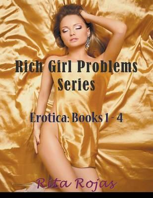 Rich Girl Problems Series: Erotica: Books 1-4 (Paperback)